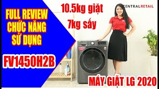 Hướng dẫn sử dụng máy giặt sấy LG FV1450H2B, 10.5kg giặt, 7kg sấy. Hàng Vip Review Full chức năng