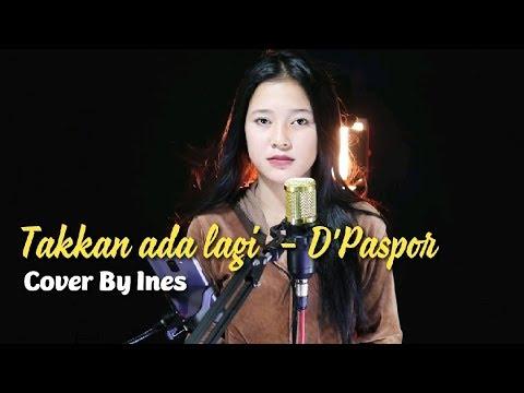 TAKKAN ADA LAGI - D'PASPOR | COVER BY INES