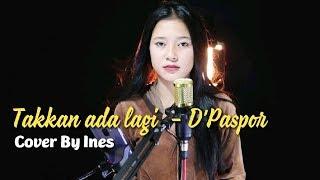Download Lagu TAKKAN ADA LAGI - D'PASPOR | COVER BY INES mp3