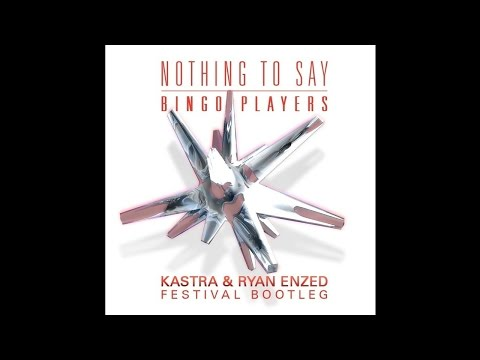 Bingo Players - Nothing To Say (Kastra & Ryan Enzed Festival Bootleg) [Free Download]