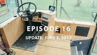 Episode 16 - Skoolie conversion update: June 3, 2017