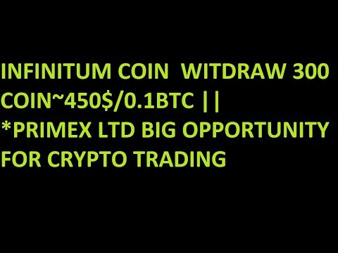 INFINITUM COIN  WITDRAW 300 COIN~450$/0.1BTC || *PRIMEX LTD BIG OPPORTUNITY FOR CRYPTO TRADING