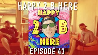 Happy 2 B Here Episode 43 - Live From Somewhere