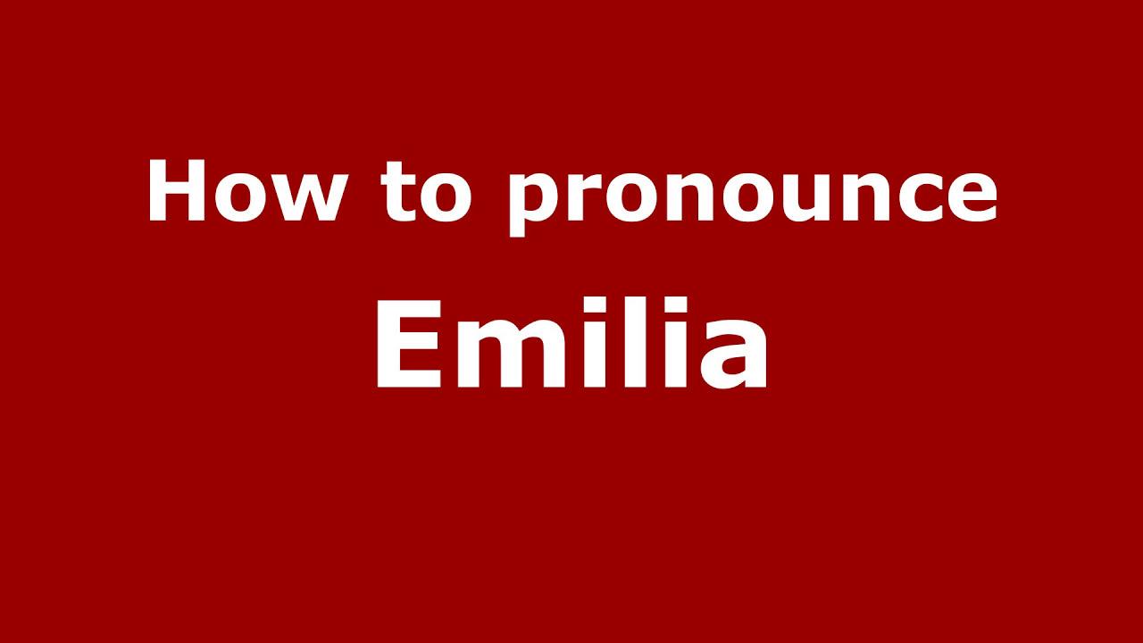 How to Pronounce Emilia - PronounceNames.com - YouTube