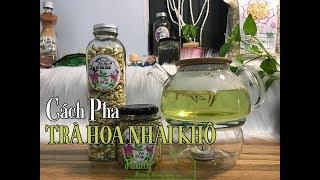 CÁCH PHA TRÀ HOA NHÀI KHÔ/ How To Make Jasmine Tea?