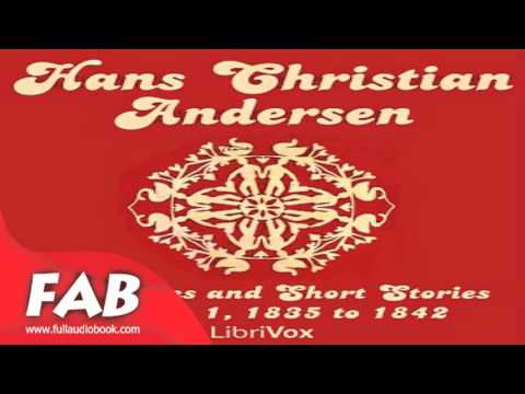Hans Christian Andersen Fairytales and Short Stories Volume 1, 1835 to 1842 Full Audiobook