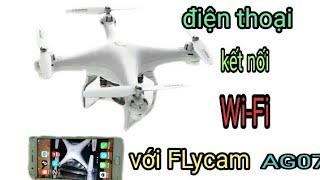 hướng dẫn sử dụng  kết nối FLycam AG07 với điện thoại