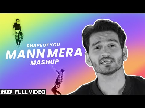Shape Of You | Mann Mera | Ed Sheeren | Urvashi Urvashi | Gajendra Verma | Cover Mashup