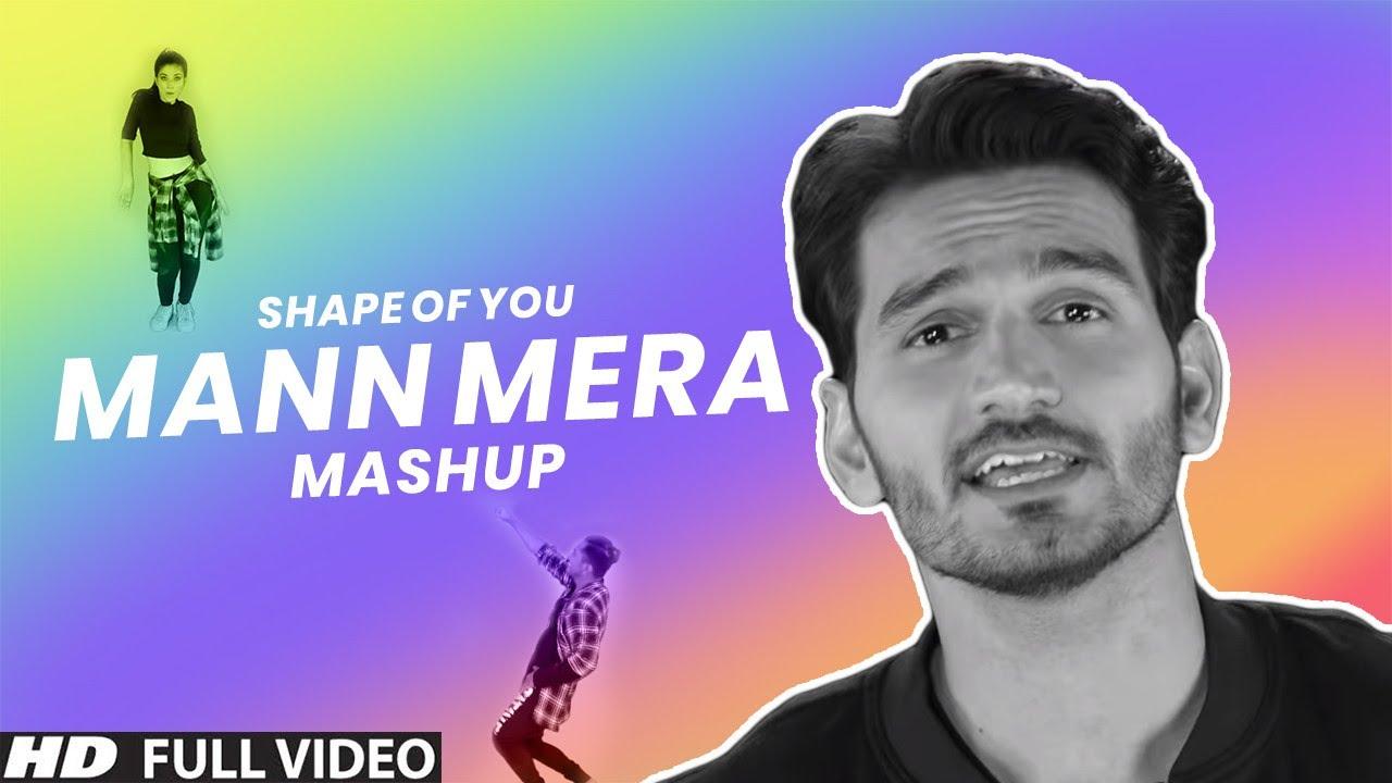 Download Shape of You   Mann Mera   Ed Sheeren   Urvashi Urvashi   Gajendra Verma   Cover Mashup