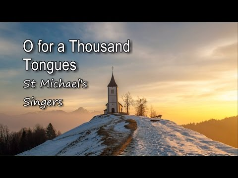 O for a Thousand Tongues - St Michael's Singers [with lyrics]