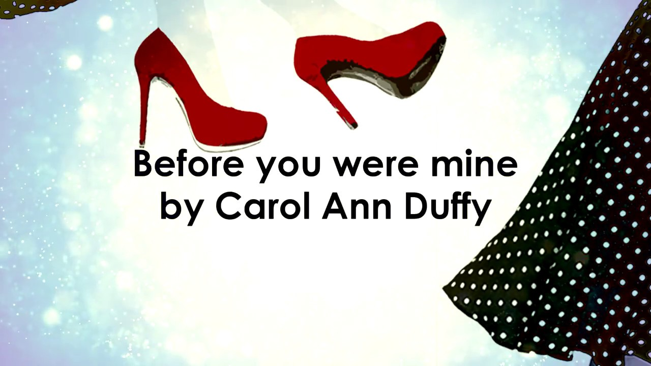 before you were mine by carol ann duffy essay In 'before you were mine' carol ann duffy identifies closely and lovingly with her spirited mother, and describes briefly but perceptively the conflict between.