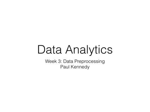 Data Analytics: Week 3 : Data Preprocessing