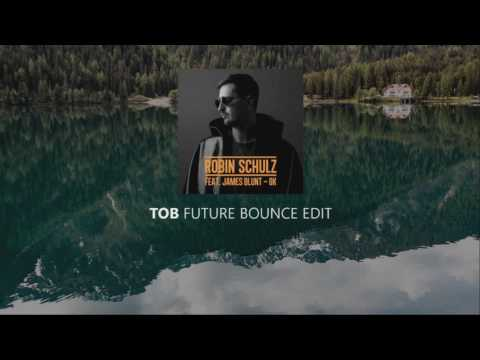 ROBIN SCHULZ FEAT. JAMES BLUNT – OK [TOB BOOTLEG / REMIX] [FUTURE BOUNCE]