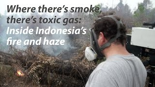 Where there's smoke, there's toxic gas: Inside Indonesia's fire and haze
