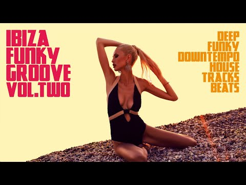 Hot Funky House Music - Ibiza Lounge Chillout mix two