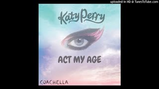 Katy Perry - Act My Age - Live At Coachella (Studio Version) [Track #3]
