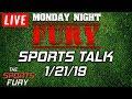 Live Sports Talk | Monday Night Fury 1/21/19