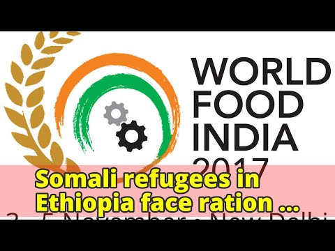 Somali refugees in Ethiopia face ration cuts before March, World Food Program appeals for $27m in ai