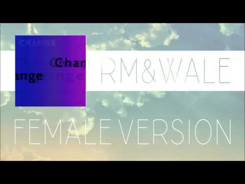 RM, Wale - Change [FEMALE VERSION]
