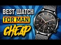 Top 10 Cheap Watches For Men You Can Buy In 2019