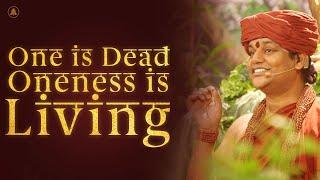One is Dead, Oneness is Living