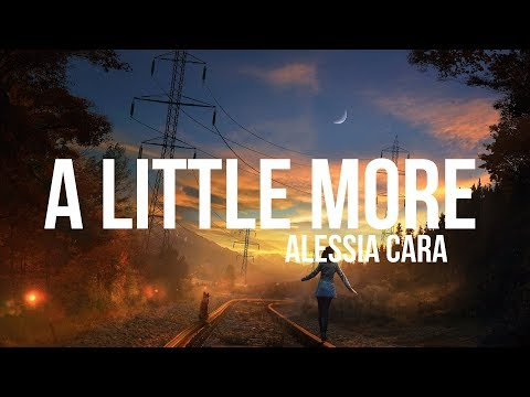 Alessia Cara - A Little More (Lyrics)