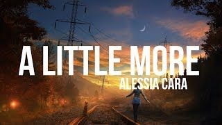 Alessia Cara - A Little More (Lyrics)