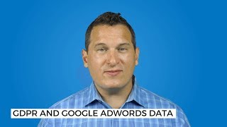 Google AdWords and GDPR Compliance: How GDPR affects AdWords tracking