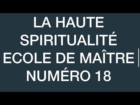 LA HAUTE SPIRITUALITÉ ECOLE DE MAÎTRE NUMÉRO 18