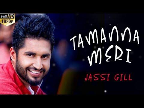 Tamanna Meri (Full Song) Jassi Gill - New Punjabi Songs 2017 - Latest Punjabi Song 2017