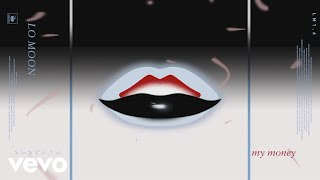 Lo Moon - My Money (Visual)