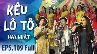 Kêu Lô Tô | Tập 109 FULL: Cải lương Hồ Quảng II Tân Cổ giao duyên với Nghệ sĩ Thanh Hằng, Hoàng Hải