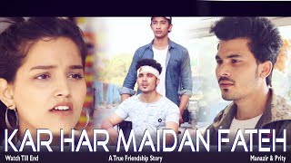 Kar Har Maidan Fateh. | A True Friendship Story | Motivation Song | Sanju | Manazir & Prity