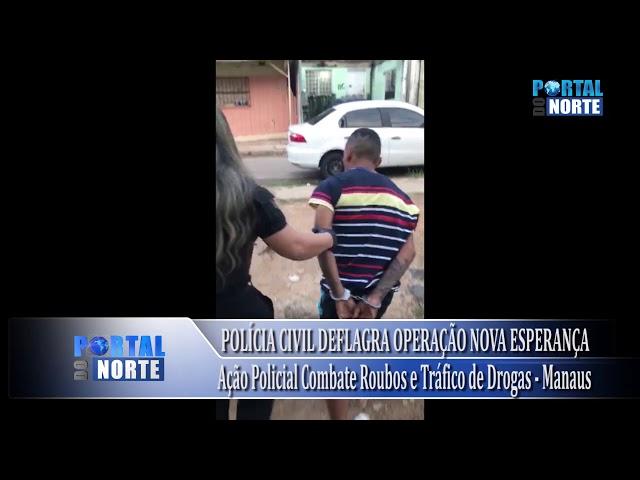 Polícia deflagra 'Operação Nova Esperança' em Manaus
