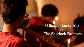 O Sanam (Lucky Ali)- The Sherlock Brothers Ft. Rik Chatterjee