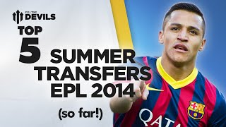 Top 5 Summer Premier League Transfers 2014 (So Far!) | Manchester United | Devils