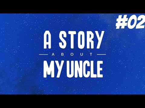 A STORY ABOUT MY UNCLE #02 - DİKKAT! Sona...