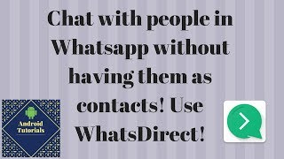 Chat with people in Whatsapp without having them as contacts! Use WhatsDirect!
