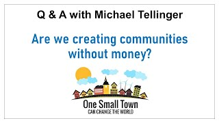 2 - Are we creating communities without money?  Q&A with Michael Tellinger - ONE SMALL TOWN