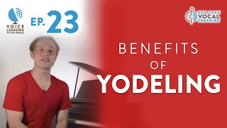 "Ep. 23 ""Benefits Of Yodeling""- Voice Lessons To The World"