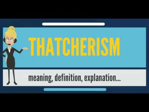 What is THATCHERISM? What does THATCHERISM mean? THATCHERISM meaning, definition & explanation