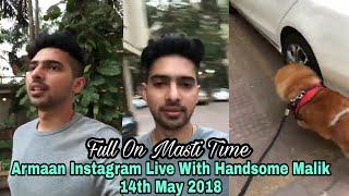 Armaan Malik Instagram Live With Handsome Malik Full On Masti time 14 May 2018