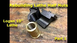 "How to Rebuild Half Nuts for Logan 10"" Lathe  part 1"