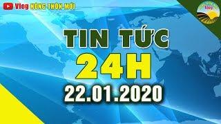 Tin tức | Tin tức 24h | Tin tức mới nhất hôm nay 22/01/2020 | Cuộc Sống 24h Việt Nam