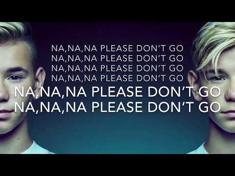 Marcus & Martinus~Please Don't Go Lyrics