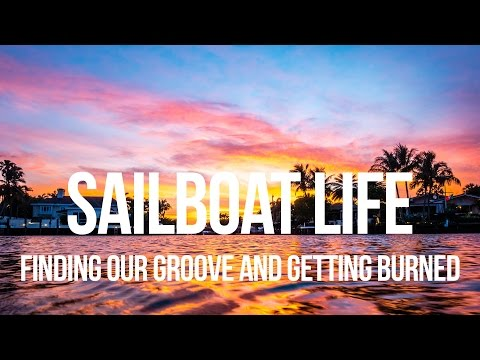 Sailboat Life - Finding Our Groove & Getting Burned
