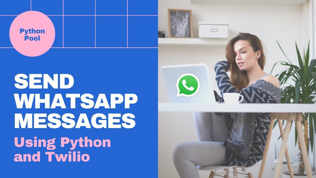 Send WhatsApp Messages Using Python and Twilio