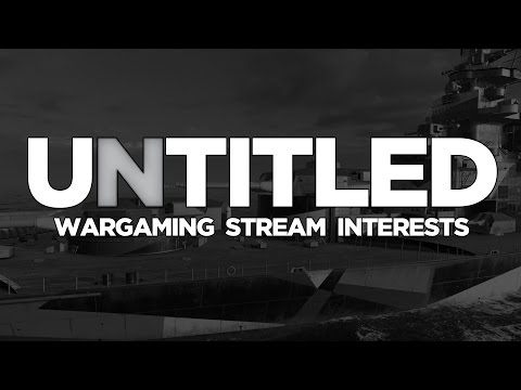 Untitled Ep. 16 - Wargaming, Stream, Interests