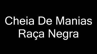 RAÇA NEGRA - CHEIA DE MANIAS (LETRA)