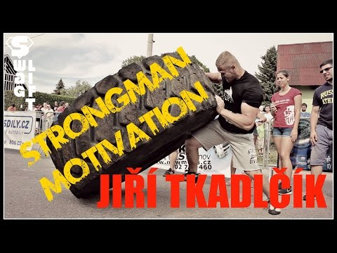 Jiří Tkadlčík - Strongman Motivation